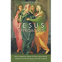 Jesus Approaches: What Contemporary Women Can Learn about Healing, Freedom & Joy from the Women of the New Testament Elizabeth M. Kelly (Paperback)
