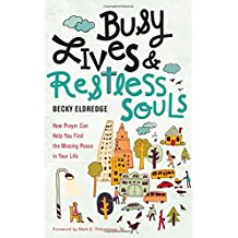 Busy Lives & Restless Souls : How Prayer Can Help You Find the Missing Peace in Your LIfe Becky Eldredge ( Paperback )