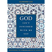 God Isn't Finished With Me Yet: Discovering the Spiritual Graces of Later Life Barbara Lee (Paperback)