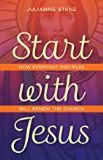 Start With Jesus: How Everyday Disciples Will Renew the Church Julianne Stanz (Paperback)