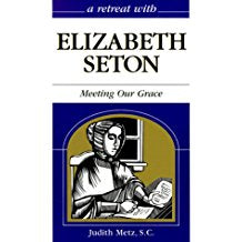 A Retreat With Elizabeth Seton: Meeting Our Grace Judith Metz, S.C. (Paperback)