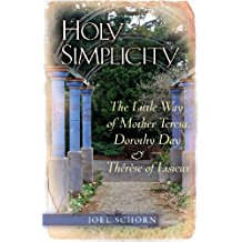 Holy Simplicity: The Little Way of Mother Teresa, Dorothy Day, and Therese of Lisieux Joel Schorn (Paperback)
