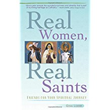 Real Women, Real Saints: Friends For Your Spiritual Journey Gina Loehr (Paperback)
