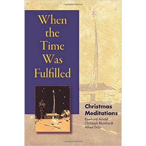 When the Time Was Fulfilled: Christmas Meditations <br>Eberhard Arnold , Christoph Friedrich Blumhardt , Alfred Delp (Paperback)