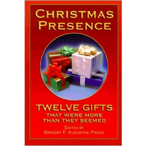 Christmas Presence: Twelve Gifts That Were More Than They Seemed <br>Gregory F. Augustine Pierce (Hardcover)