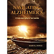Navigating Alzheimer's: 12 Truths About Caring for Your Loved One Mary K. Doyle (Paperback)