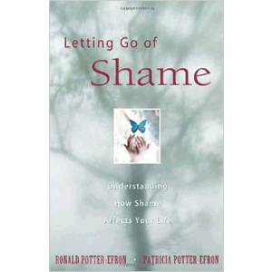 Letting Go of Shame: Understanding How Shame Affects Your Life <br>Ronald T. Potter-Efron & Patricia Potter-Efron (Paperback)