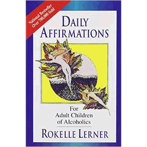 Daily Affirmations for Adult Children of Alcoholics <br>Rokelle Lerner