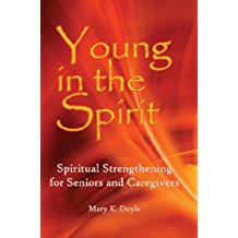 Young in the Spirit: Spiritual Strengthening for Seniors and Caregivers Mary K. Doyle (Paperback)