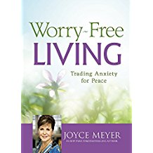 Worry-Free Living : Trading Anxiety For Peace Joyce Meyer ( Hardcover )