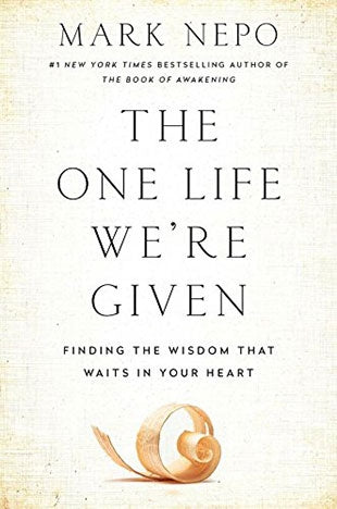 The One Life We're Given: Finding The Wisdom That Waits In Your Heart Mark Nepo ( Paperback )