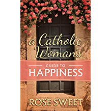 A Catholic Woman's Guide to Happiness Rose Sweet (Hardcover)
