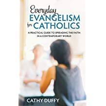 Everyday Evangelism for Catholics: A Practical Guide to Spreading the Faith in a Contemporary World Cathy Duffy (Paperback)