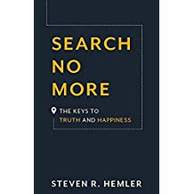 Search No More: The Keys to Truth and Happiness Steven R. Hemler (Hardcover)