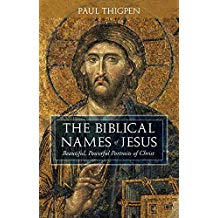 The Biblical Names of Jesus: Beautiful, Powerful Portraits of Christ Paul Thigpen (Hardcover)