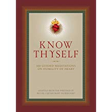 Know Thyself: 100 Guided Meditations on Humility of Heart Rev. Fr. Cajetan Mary Da Bergamo (Hardcover)