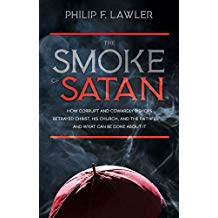 The Smoke of Satan: How Corrupt and Cowardly Bishops Betrayed Christ, His Church, and the Faithful...and What can be Done About it Philip F. Lawler (Paperback)