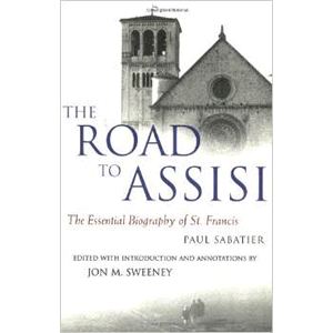 The Road To Assisi: The Essential Biography Of St. Francis <br>Paul Sabatier (Paperback)
