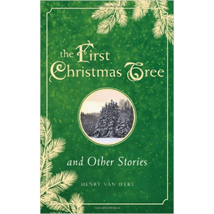 The First Christmas Tree and Other Stories <br>Henry Van Dyke (Hardcover)