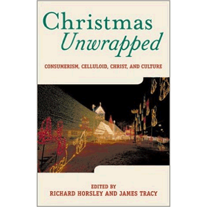 Christmas Unwrapped: Consumerism, Christ, and Culture <br>Richard A. Horsley (Editor), James Tracy (Editor) (Paperback)