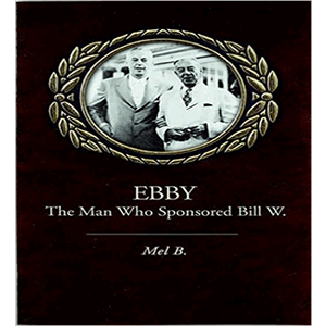 Ebby The Man Who Sponsored Bill W.<br> (Paperback)