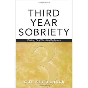 Third-Year Sobriety: Finding Out Who You Really Are <br>Guy Kettelhack  (Paperback)