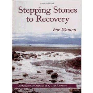 Stepping Stones To Recovery For Women: Experience The Miracle Of 12 Step Recovery <br>Anonymous