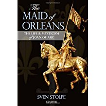 The Maid of Orleans: The Life & Mysticism of Joan of Arc Sven Stolpe (Paperback)