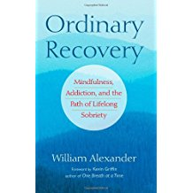 Ordinary Recovery : Mindfulness, Addiction, and the Path of Lifelong Sobriety William Alexander ( Paperback )