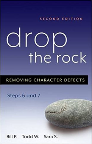 Drop the Rock - Removing Character Defects - Steps Six and Seven Second Edition <br>Bill P. (Paperback)
