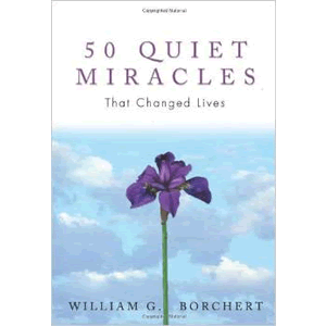 50 Quiet Miracles That Changed Lives <br>William G Borchert (Paperback)
