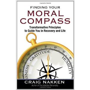 Finding Your Moral Compass: Transformative Principles to Guide You In Recovery and Life <br>Craig Nakken
