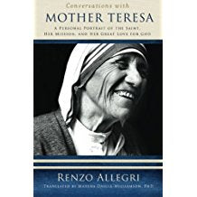 Conversations With Mother Teresa: A Personal Portrait of the Saint, her Mission, and her Great Love for God Renzo Allegri (Paperback)