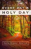 Every Day a Holy Day Prayer Journal (Hardcover)