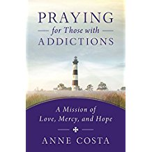 Praying for Those with Addictions : A Mission of Love, Mercy, and Hope Anne Costa ( Paperback )