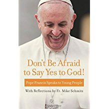 Don't Be Afraid to Say Yes to God!: Pope Francis Speaks to Young People Pope Francis (Paperback)