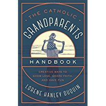 The Catholic Grandparents Handbook: Creative Ways to Show Love, Share Faith, and Have Fun Lorene Hanley Duquin (Paperback)
