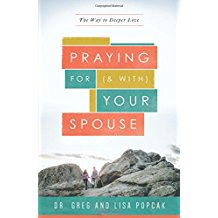 Praying for (and With) Your Spouse: The Way to Deeper Love Dr. Greg and Lisa Popcak (Paperback)