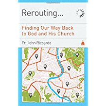 Rerouting...: Finding Our Way Back to God and His Church Fr. John Riccardo (Paperback)