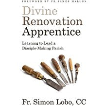 Divine Renovation Apprentice: Learning to Lead a Disciple-Making Parish Fr. Simon Lobo, CC (Paperback)