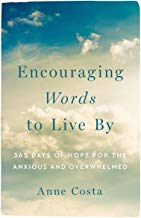Encouraging Words to Live By: 365 Days of Hope for the Anxious and Overwhelmed Anne Costa (Paperback)