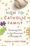 How to Catholic Family: Nurturing Faith in the Messiness of Everyday Life Tommy Tighe (Paperback)