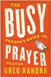 The Busy Person's Guide to Prayer Deacon Greg Kandra (Paperback)