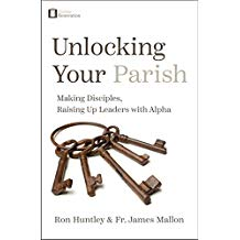 Unlocking Your Parish: Making Disciples, Raising Up Leaders with Alpha Ron Huntley (Paperback)