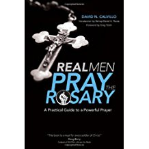 Real Men Pray The Rosary: A Practical Guide to a Powerful Prayer David N. Calvillo (Paperback)