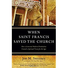 When Francis Saved The Church : How a Converted Medieval Troubadour Created a Spiritual Vision for the Ages Jon M. Sweeney ( Hardcover )