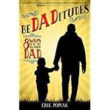 BeDADitudes: 8 Ways to be an Awesome Dad Greg Popcak (Paperback)