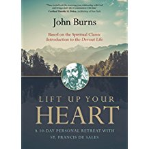 Lift Up Your Heart: A 10-Day Personal Retreat With St Francis de Sales John Burns (Paperback)