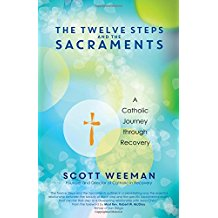 The Twelve Steps and the Sacraments : A Catholic Journey Through Recovery Scott Weeman ( Paperback )