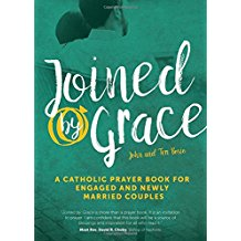 Joined By Grace : A Catholic Prayer Book For Engaged and Newly Married Couples John and Teri Bosio ( Paperback )